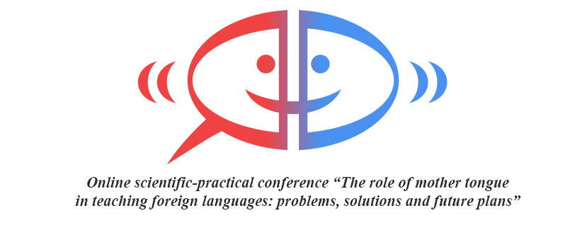 Online Scientific-Practical Conference «The Role Of Mother Language In Teaching Foreign Languages: Problems, Solutions and Future Plans»