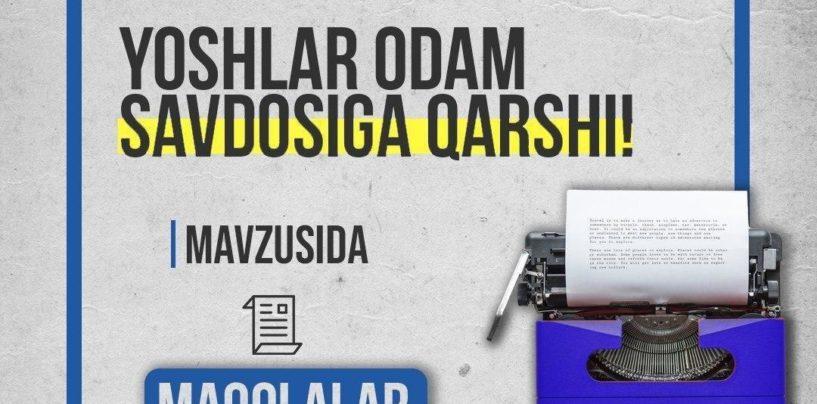 """""""YOSHLAR ODAM SAVDOSIGA QARSHI!"""" MAVZUSIDA MAQOLALAR TANLOVIDA ISHTIROK ETING!"""